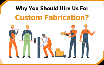 Why You Should Hire Us For Custom Fabrication Works?
