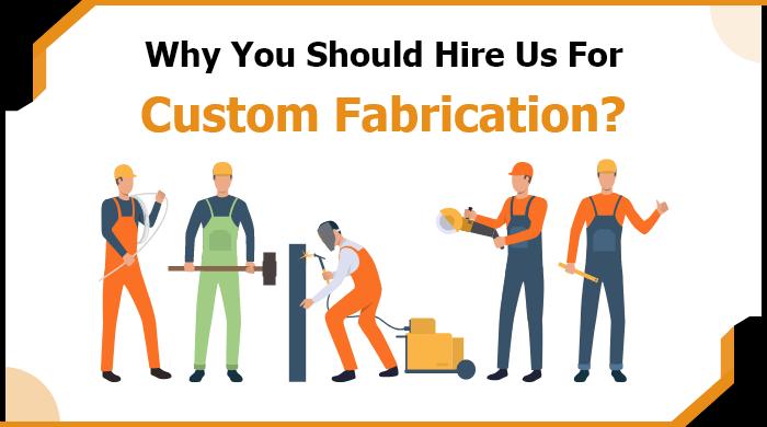 Hire us for custom fabrication work