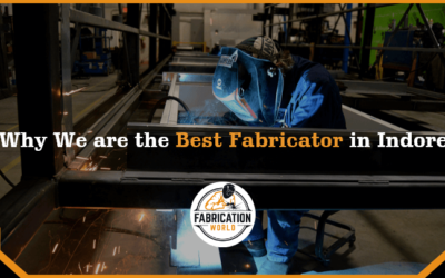 Why Fabrication World Is the Best Fabricator Service Provider in Indore?